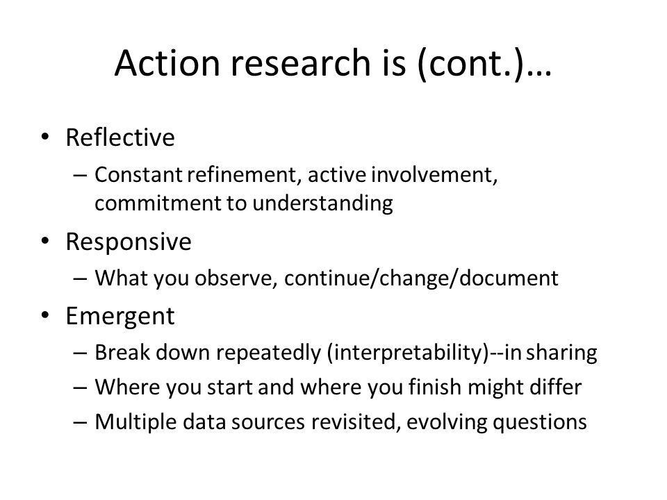 Action research is (cont.)…