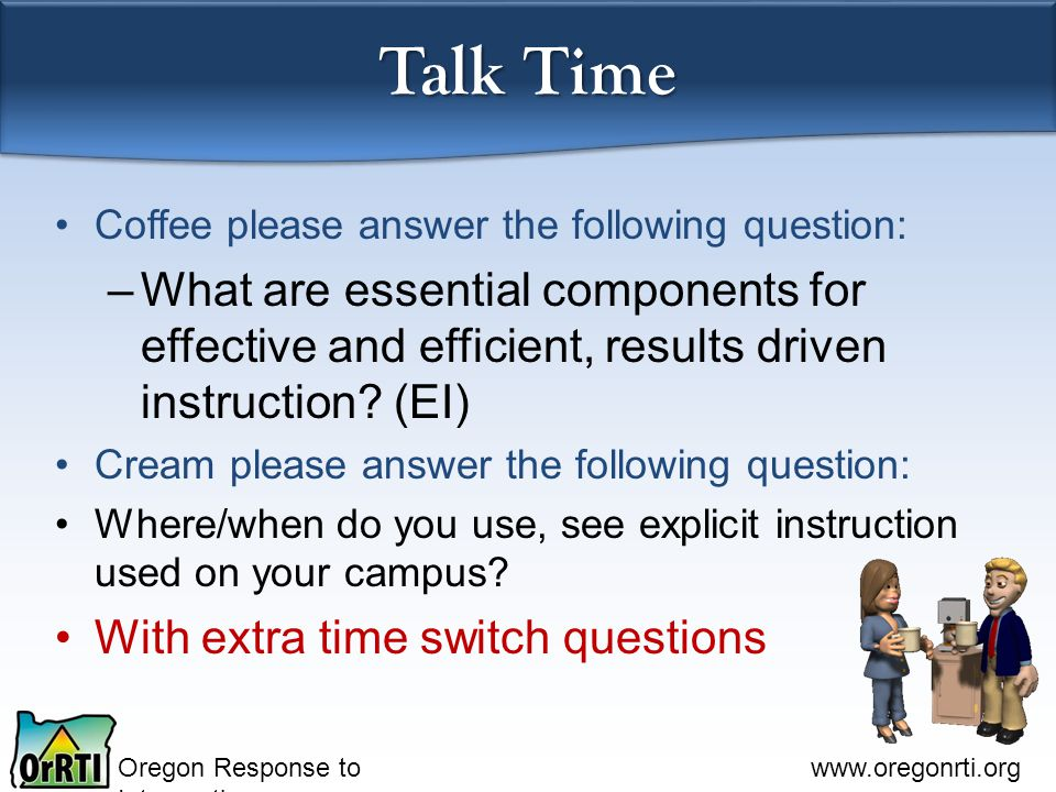 Talk Time Coffee please answer the following question: What are essential components for effective and efficient, results driven instruction (EI)