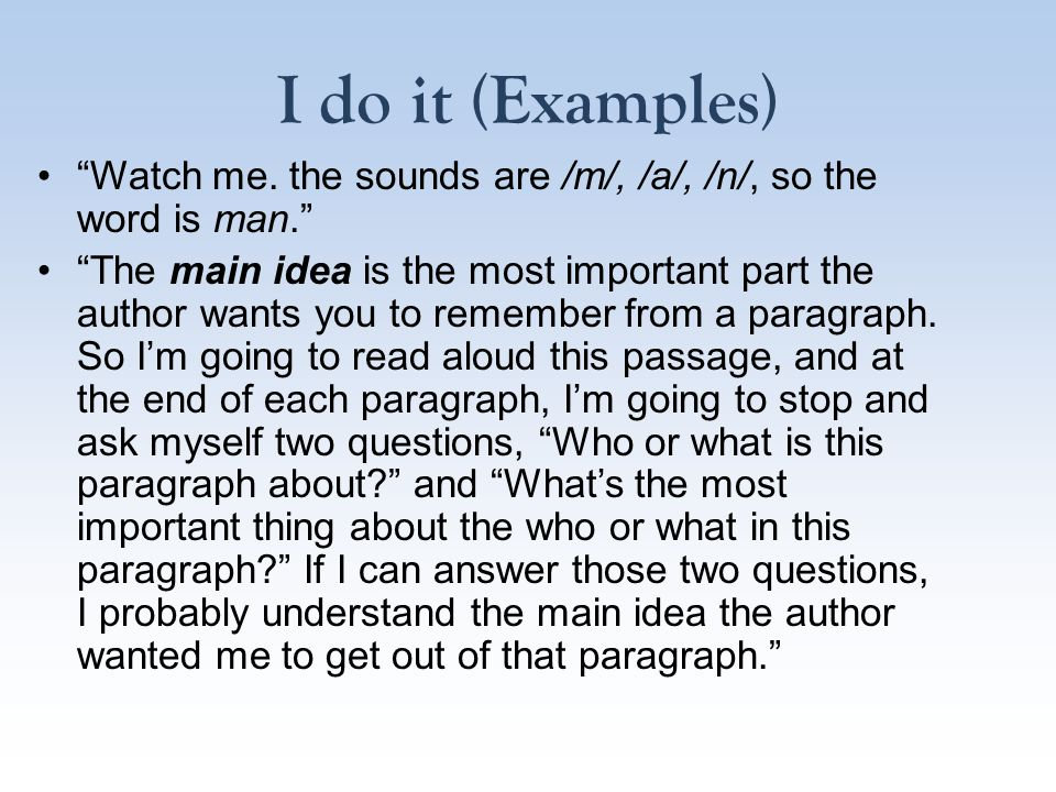 I do it (Examples) Watch me. the sounds are /m/, /a/, /n/, so the word is man.