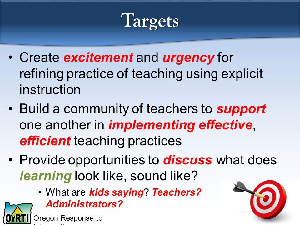 Targets Create excitement and urgency for refining practice of teaching using explicit instruction.