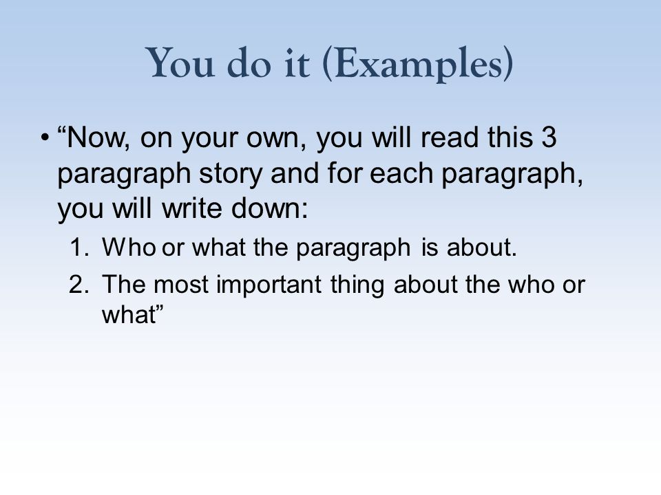 You do it (Examples) Now, on your own, you will read this 3 paragraph story and for each paragraph, you will write down: