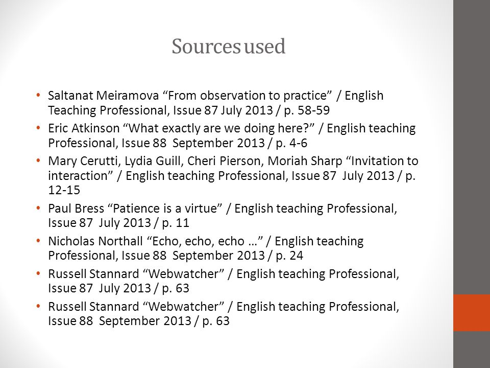 Sources used Saltanat Meiramova From observation to practice / English Teaching Professional, Issue 87 July 2013 / p. 58-59.