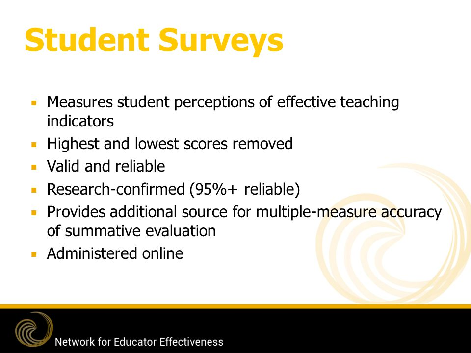 Student Surveys Measures student perceptions of effective teaching indicators. Highest and lowest scores removed.