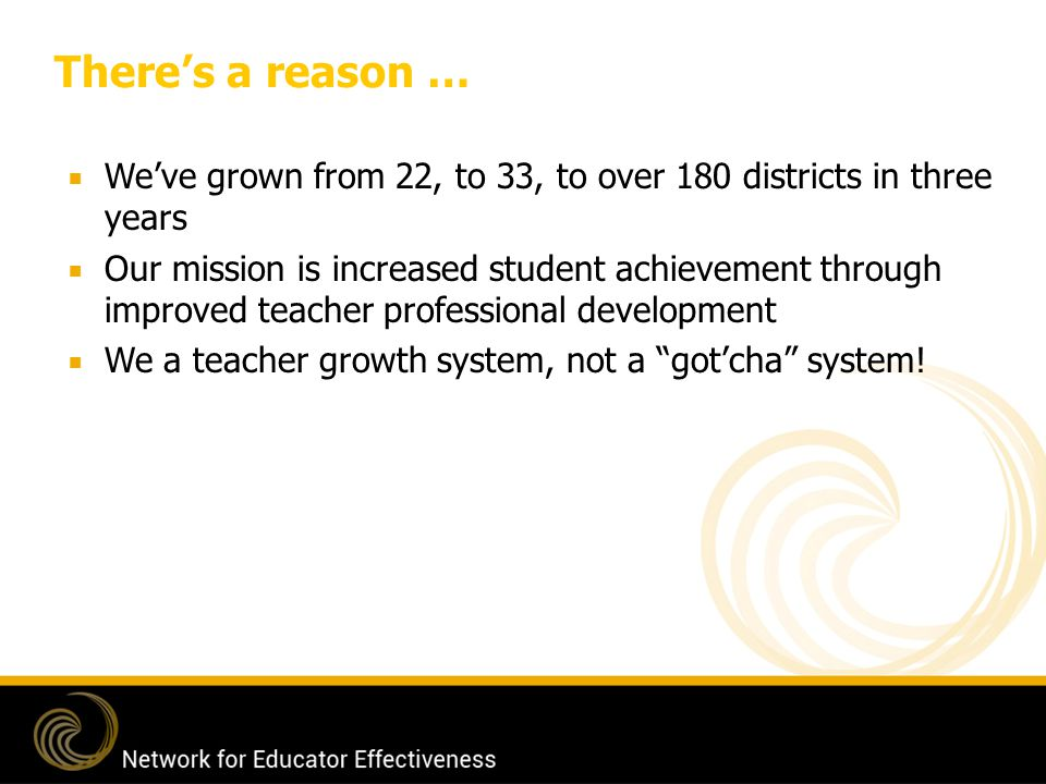 There's a reason … We've grown from 22, to 33, to over 180 districts in three years.