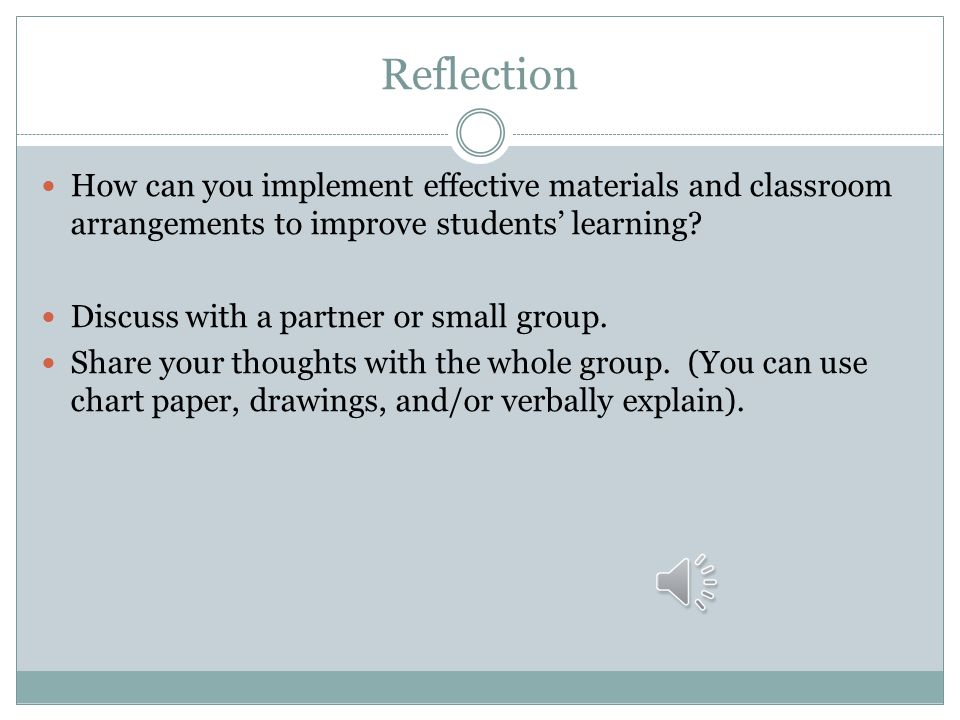 Reflection How can you implement effective materials and classroom arrangements to improve students' learning