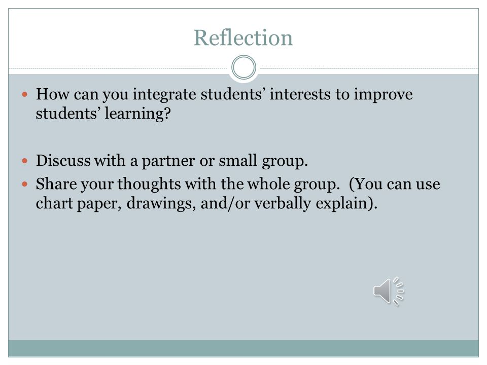 Reflection How can you integrate students' interests to improve students' learning Discuss with a partner or small group.