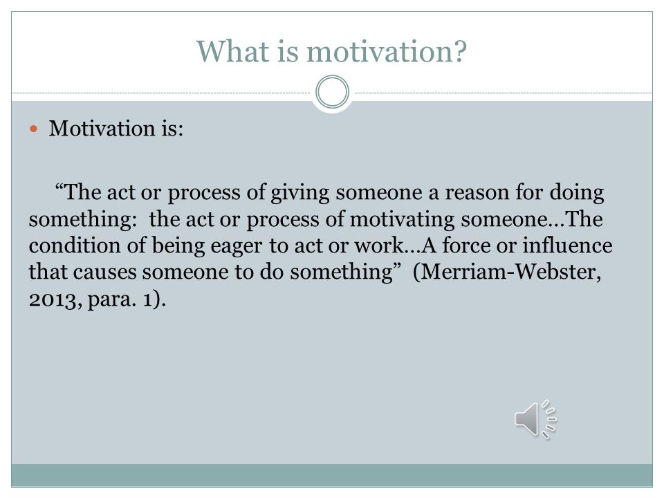 What is motivation Motivation is: