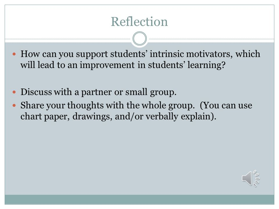 Reflection How can you support students' intrinsic motivators, which will lead to an improvement in students' learning