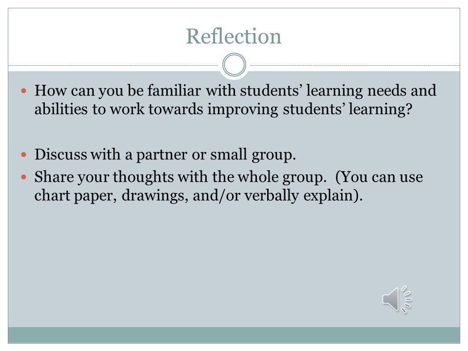 Reflection How can you be familiar with students' learning needs and abilities to work towards improving students' learning