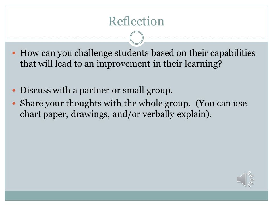 Reflection How can you challenge students based on their capabilities that will lead to an improvement in their learning