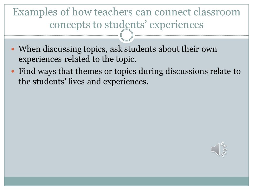 Examples of how teachers can connect classroom concepts to students' experiences