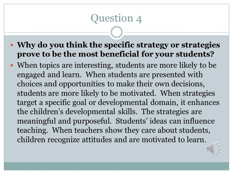 Question 4 Why do you think the specific strategy or strategies prove to be the most beneficial for your students