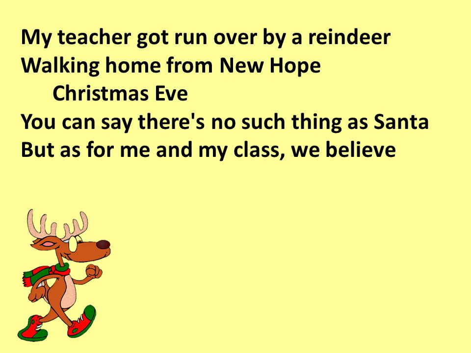 My teacher got run over by a reindeer Walking home from New Hope
