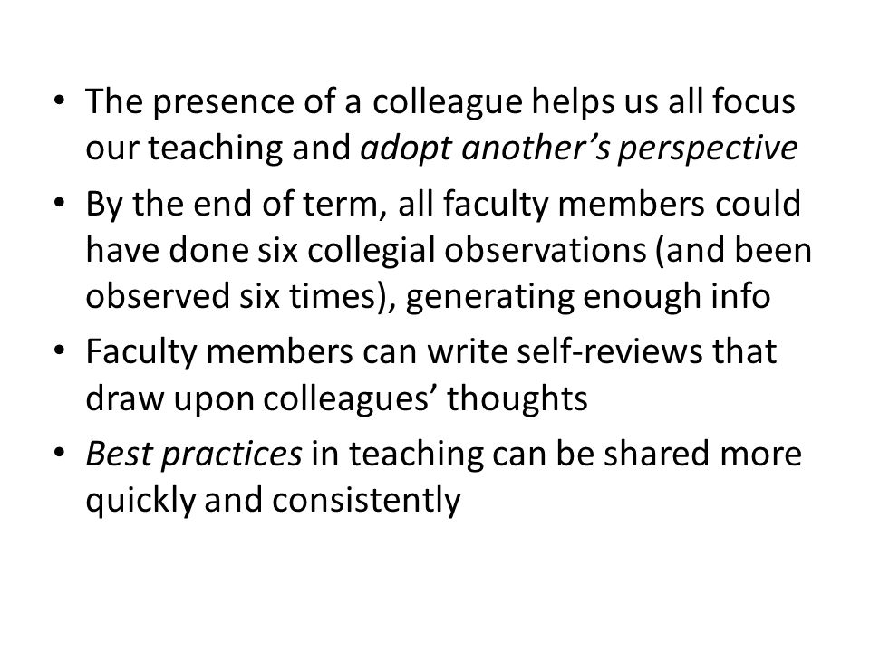 The presence of a colleague helps us all focus our teaching and adopt another's perspective