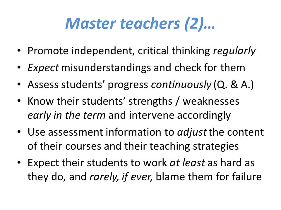Master teachers (2)… Promote independent, critical thinking regularly