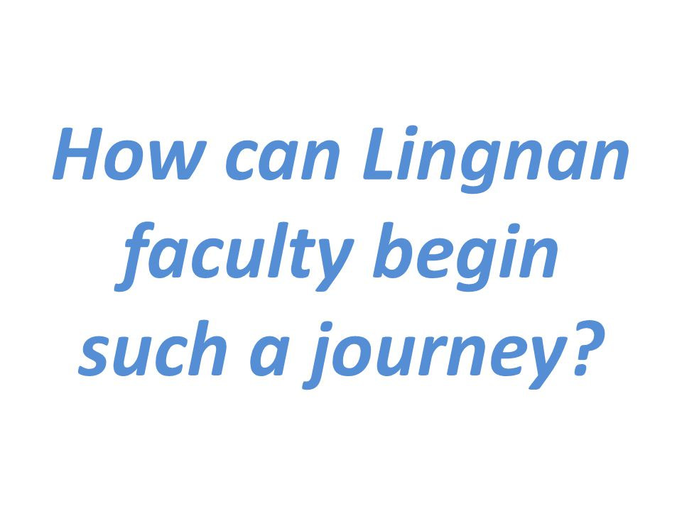 How can Lingnan faculty begin such a journey