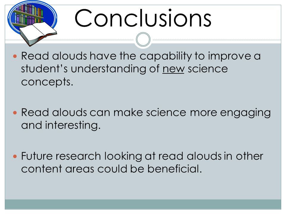 Conclusions Read alouds have the capability to improve a student's understanding of new science concepts.