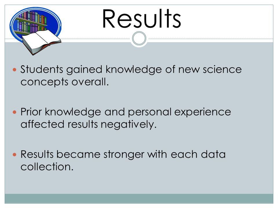 Results Students gained knowledge of new science concepts overall.