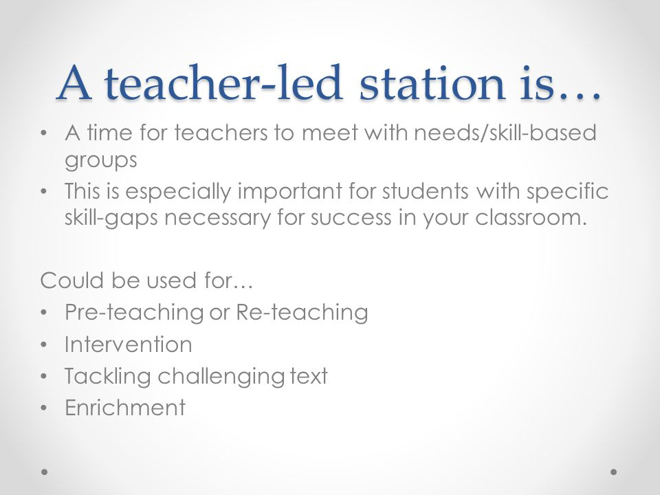 A teacher-led station is…