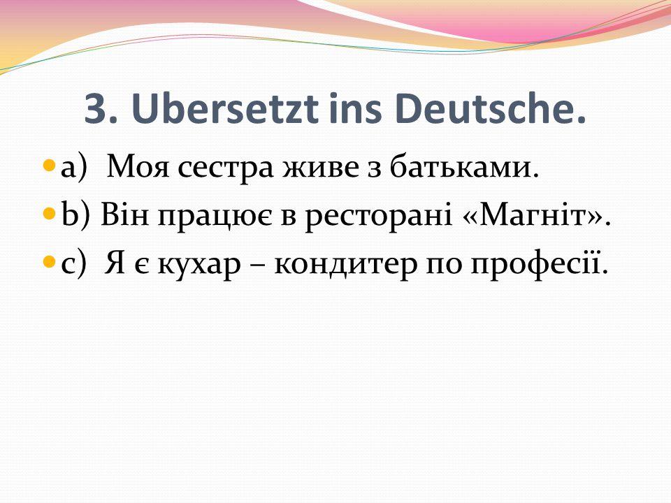 3. Ubersetzt ins Deutsche.