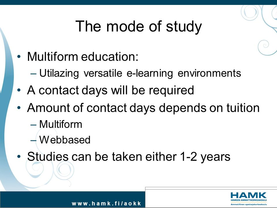 The mode of study Multiform education: A contact days will be required
