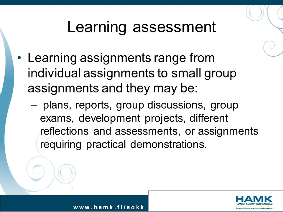 Learning assessment Learning assignments range from individual assignments to small group assignments and they may be: