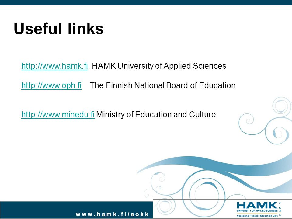 Useful links http://www.hamk.fi HAMK University of Applied Sciences