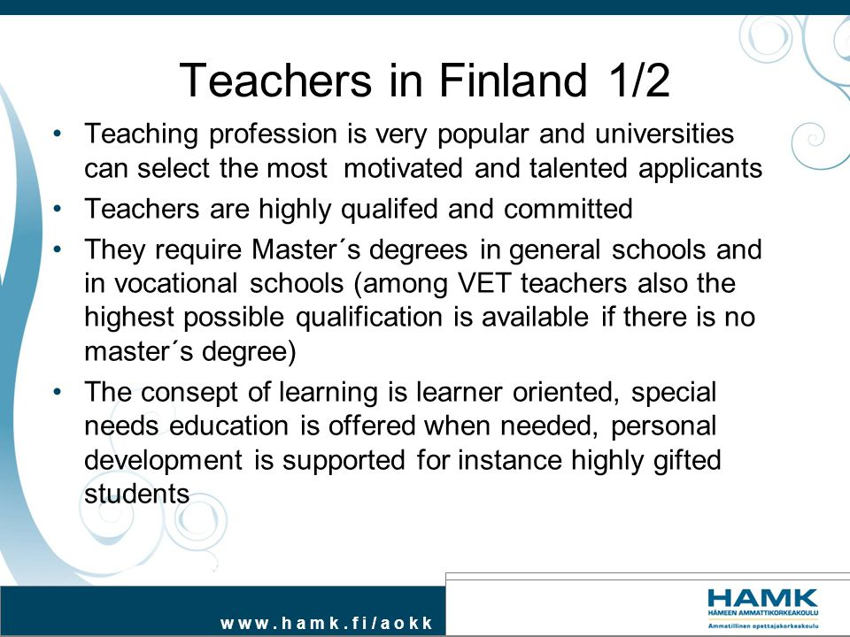 Teachers in Finland 1/2 Teaching profession is very popular and universities can select the most motivated and talented applicants.