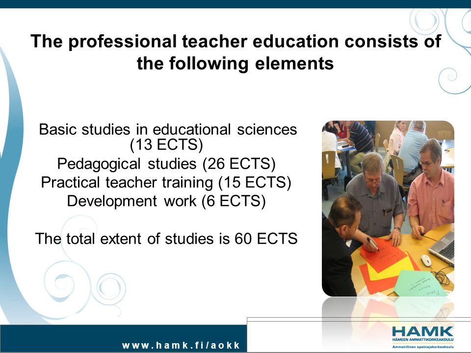The professional teacher education consists of the following elements