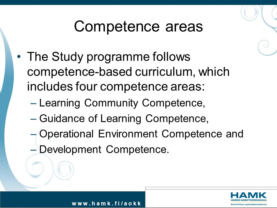 Competence areas The Study programme follows competence-based curriculum, which includes four competence areas: