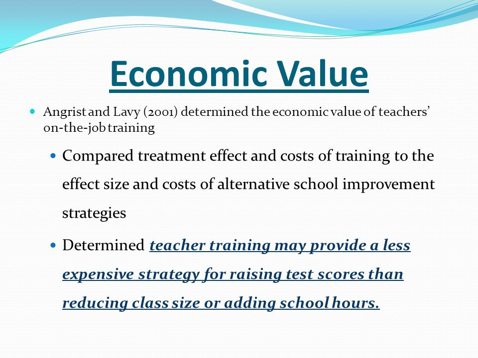 Economic Value Angrist and Lavy (2001) determined the economic value of teachers' on-the-job training.