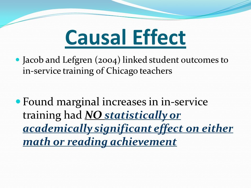 Causal Effect Jacob and Lefgren (2004) linked student outcomes to in-service training of Chicago teachers.