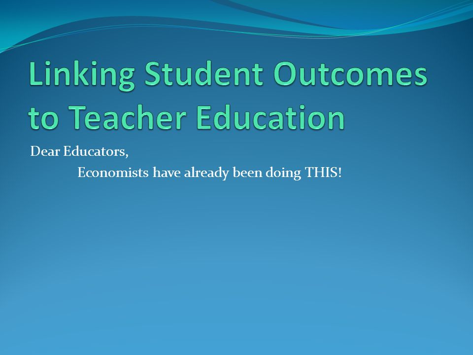 Linking Student Outcomes to Teacher Education