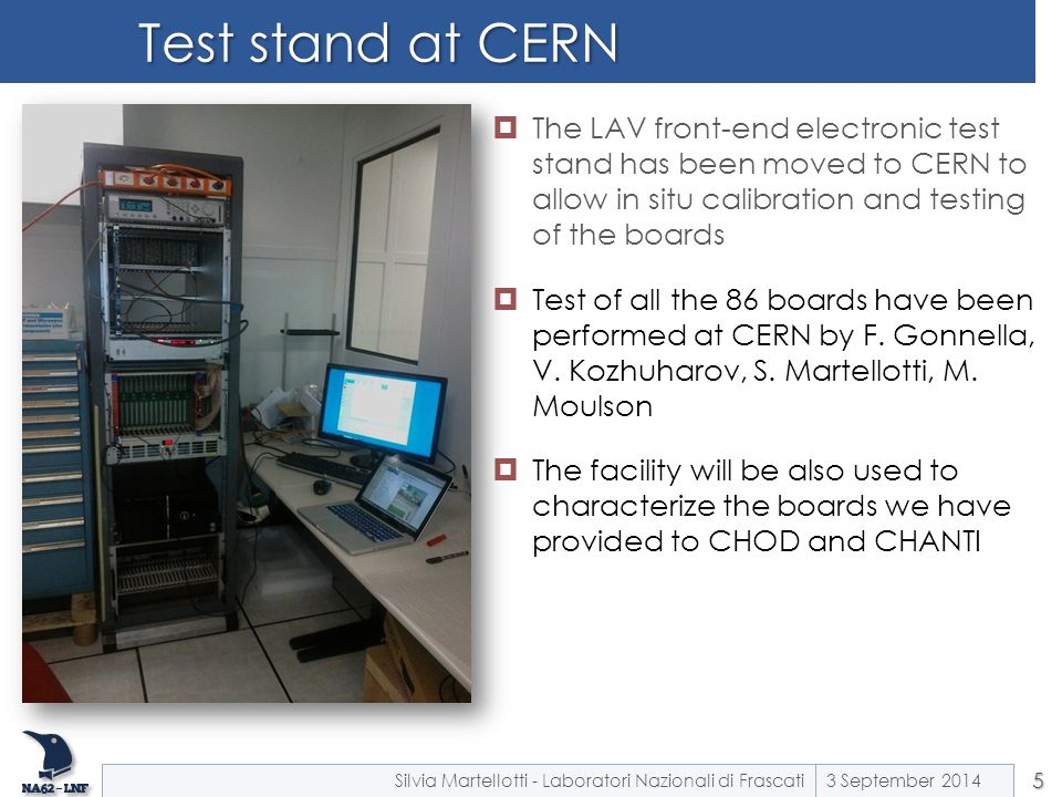 Test stand at CERN The LAV front-end electronic test stand has been moved to CERN to allow in situ calibration and testing of the boards.