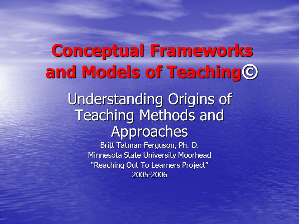 Conceptual Frameworks and Models of Teaching©