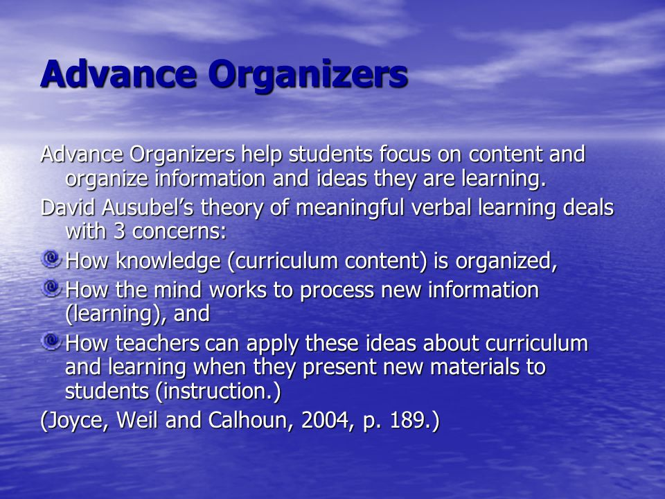 Advance Organizers Advance Organizers help students focus on content and organize information and ideas they are learning.