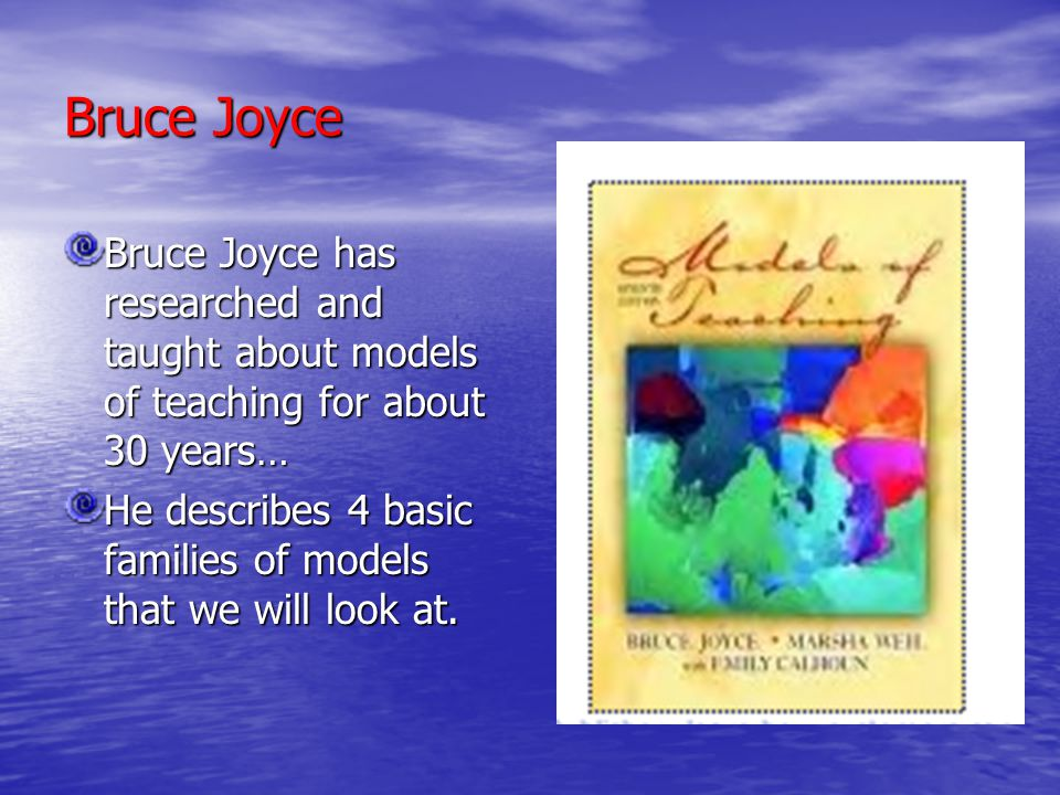 Bruce Joyce Bruce Joyce has researched and taught about models of teaching for about 30 years…