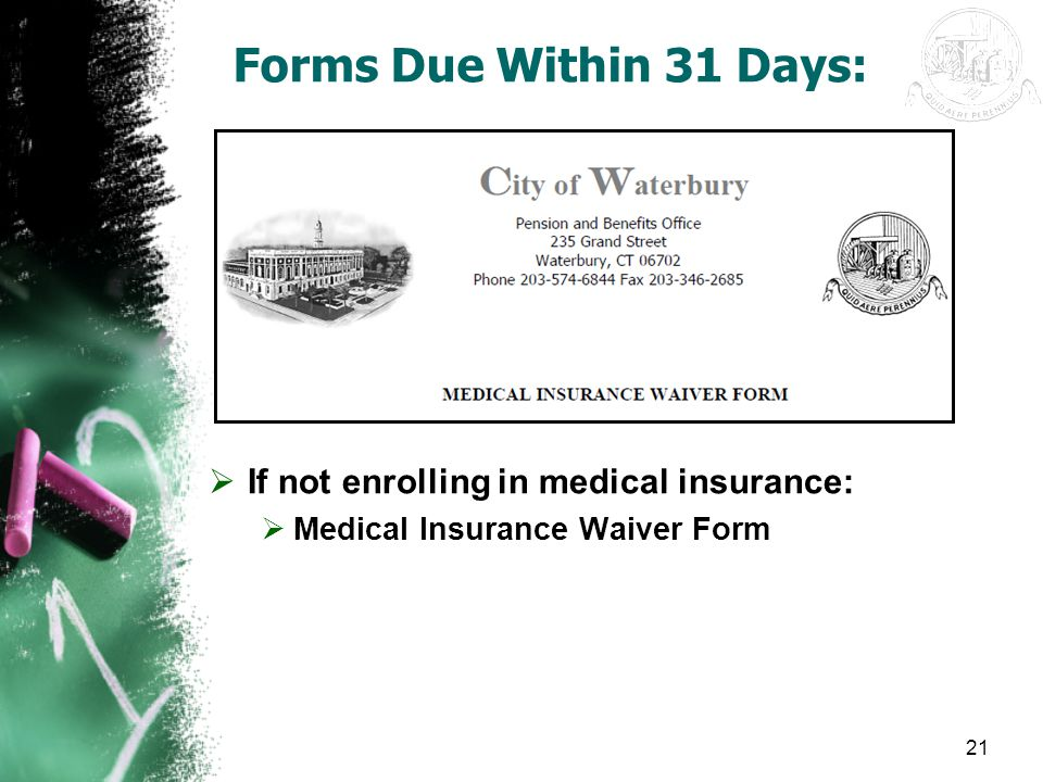 Forms Due Within 31 Days: If not enrolling in medical insurance: