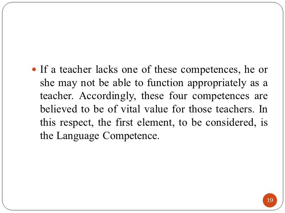 If a teacher lacks one of these competences, he or she may not be able to function appropriately as a teacher.