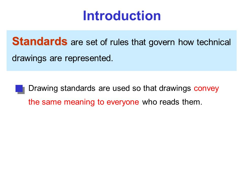 Introduction Standards are set of rules that govern how technical drawings are represented. Drawing standards are used so that drawings convey.