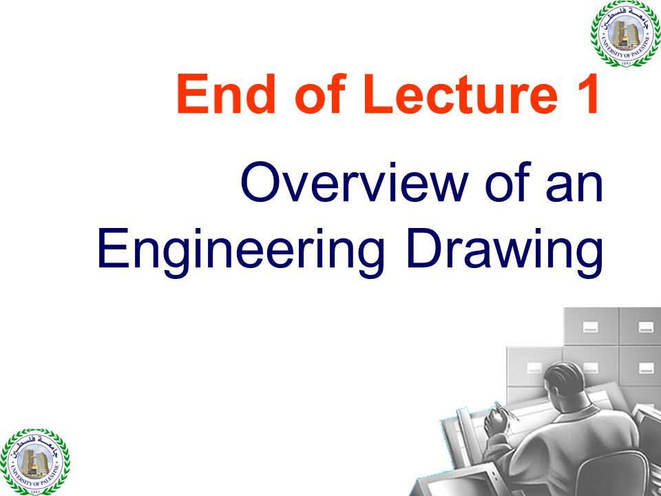 End of Lecture 1 Overview of an Engineering Drawing