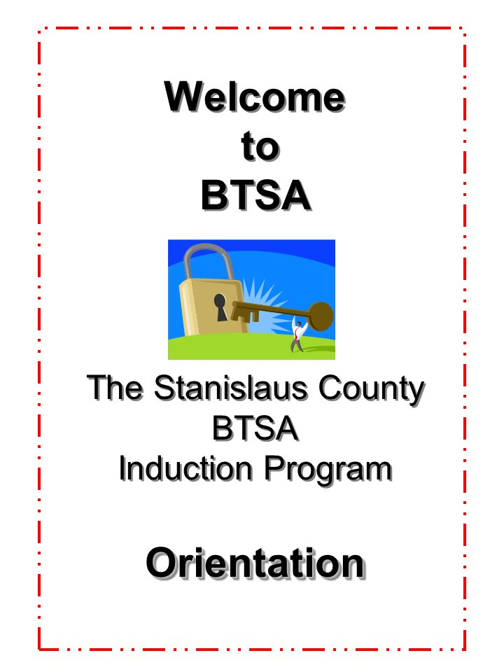 Welcome to BTSA The Stanislaus County BTSA Induction Program Orientation