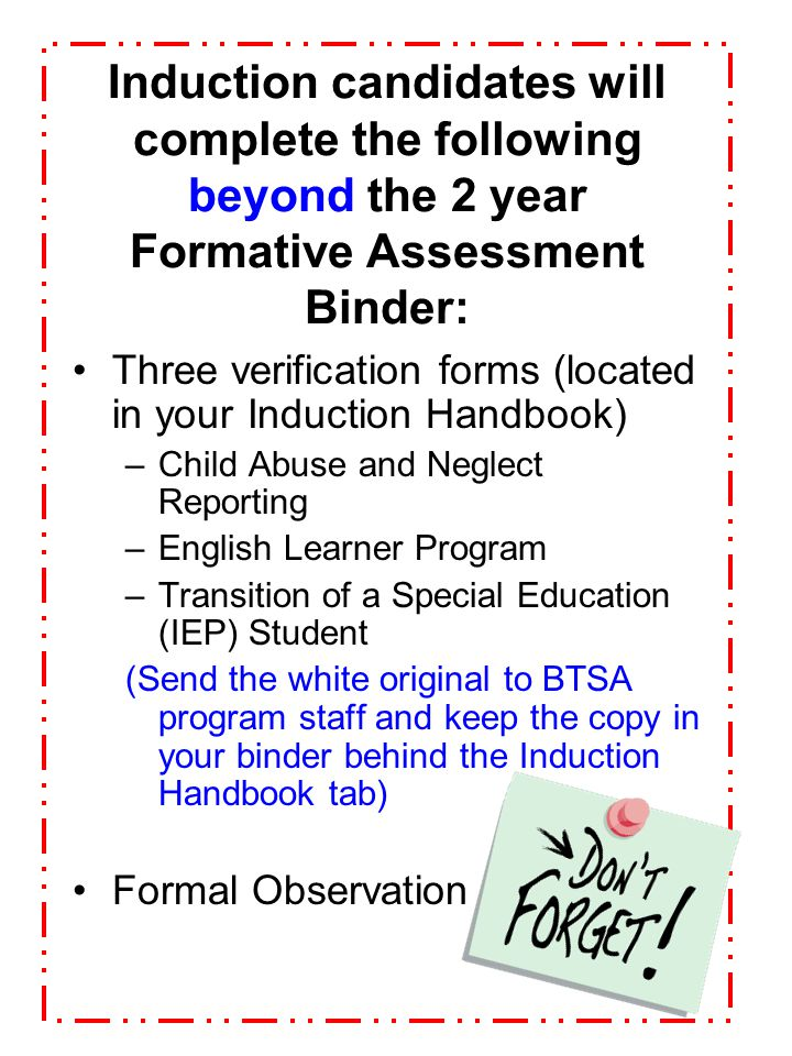 Induction candidates will complete the following beyond the 2 year Formative Assessment Binder: