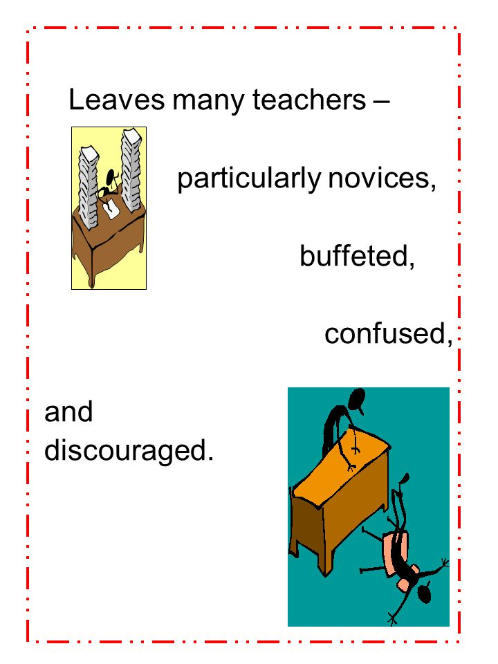 Leaves many teachers – particularly novices, buffeted, confused, and