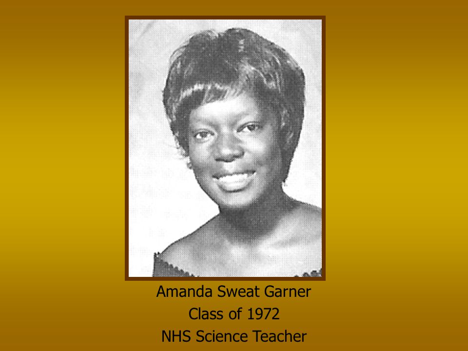 Amanda Sweat Garner Class of 1972 NHS Science Teacher