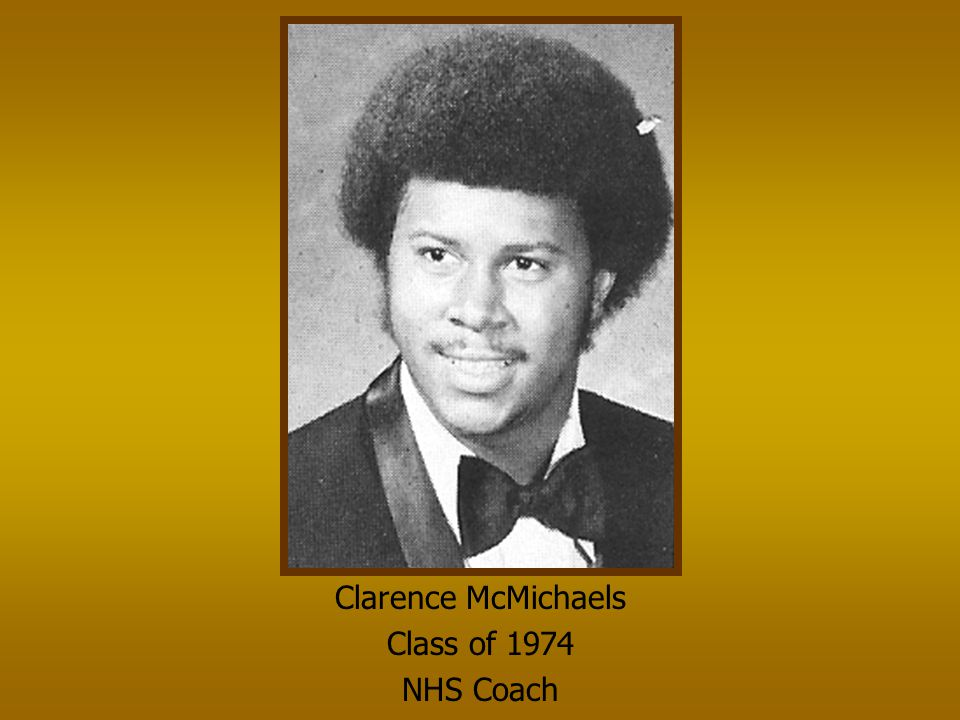 Clarence McMichaels Class of 1974 NHS Coach