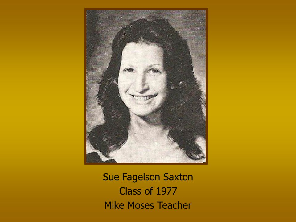 Sue Fagelson Saxton Class of 1977 Mike Moses Teacher