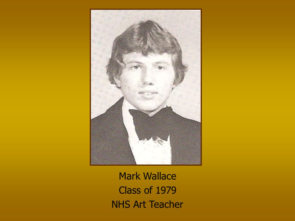 Mark Wallace Class of 1979 NHS Art Teacher