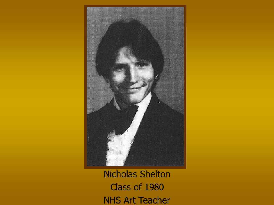 Nicholas Shelton Class of 1980 NHS Art Teacher