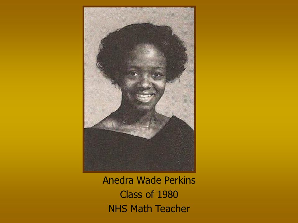 Anedra Wade Perkins Class of 1980 NHS Math Teacher